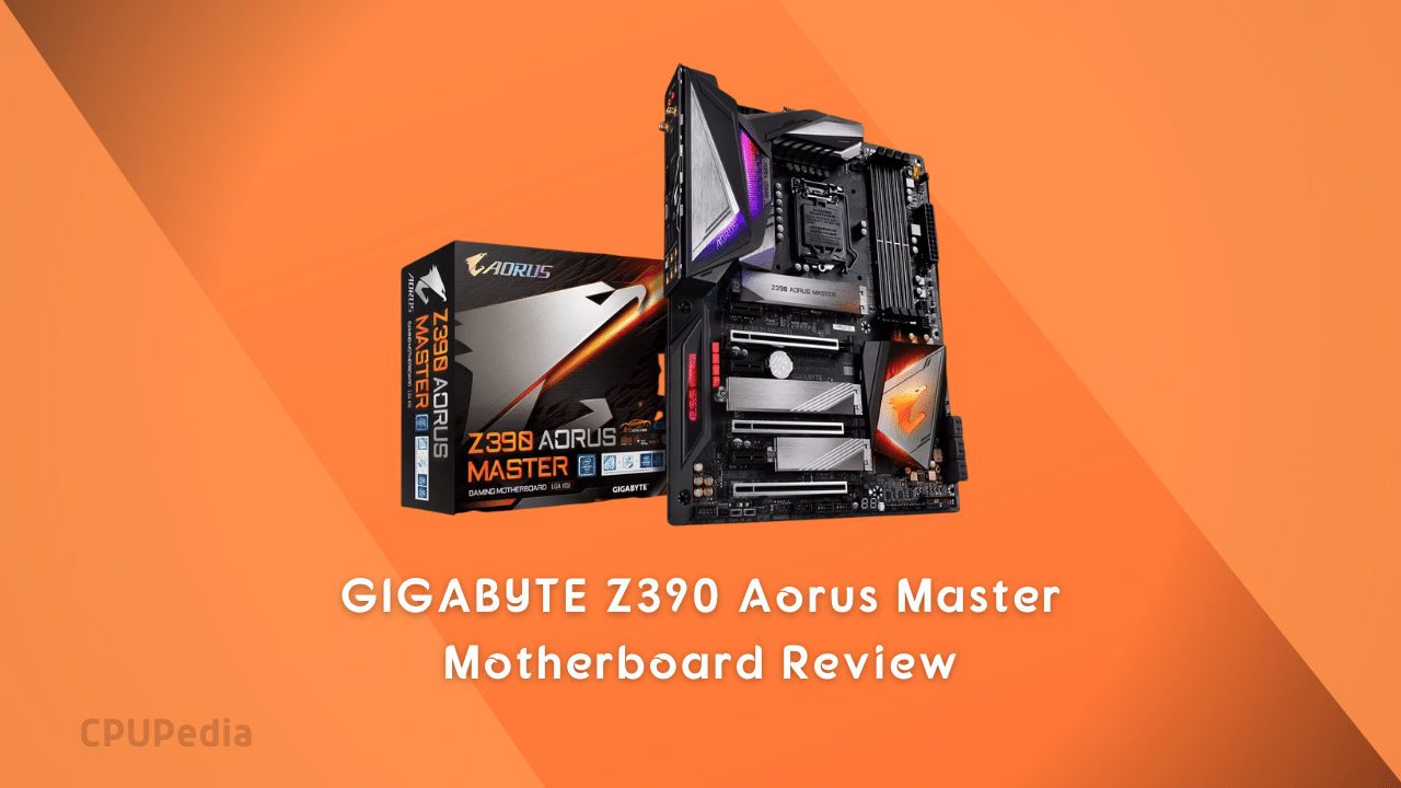 The GIGABYTE Z390 Aorus Master Motherboard Review